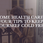 Home Health Care – Four Tips to Keep Yourself Cold Free